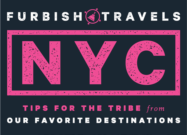 furbish travels : nyc tips